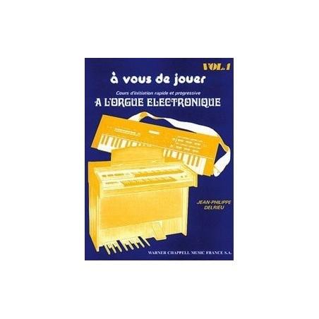 A vous de jouer à l'orgue electronique vol1 Jean Philippe Delrieu