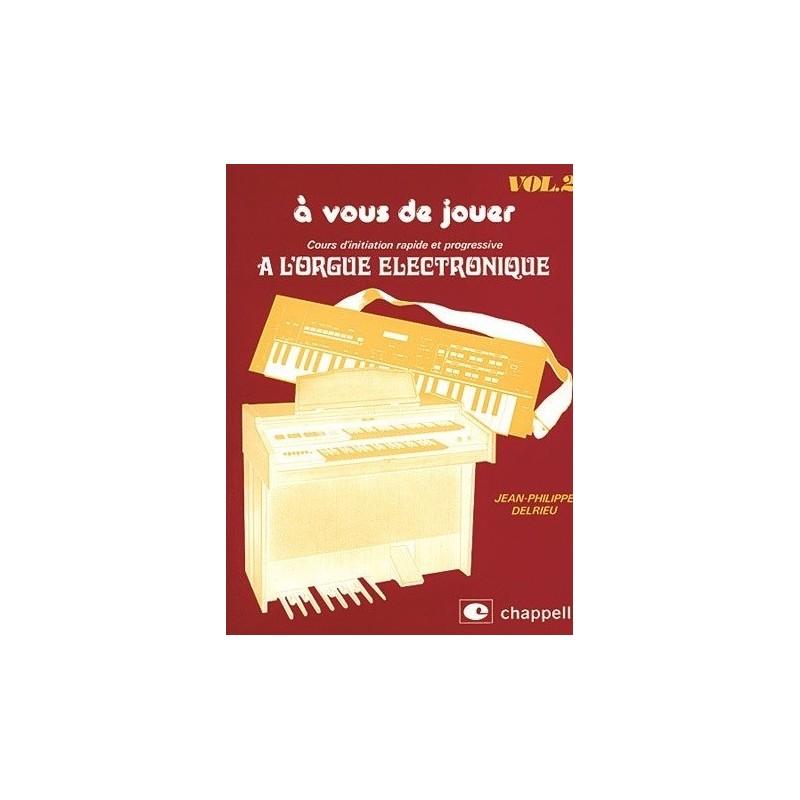A vous de jouer à l orgue electronique vol2 Jean Philippe Delrieu Melody music caen