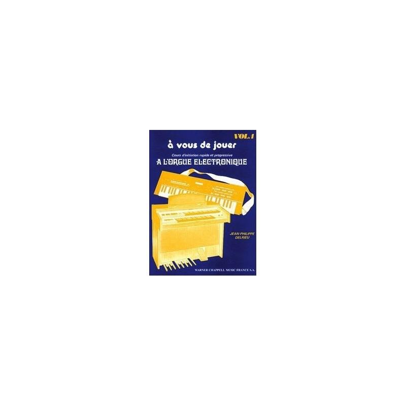 A vous de jouer à l orgue electronique vol1 Jean Philippe Delrieu Melody music caen