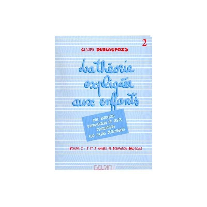La Théorie Expliquée aux enfants Vol2 Claudie Debeauvois Edition Delrieu Melody music caen